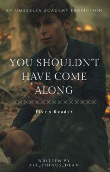 °you shouldn't have come along°《five x reader》