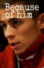 Because of him by carosc
