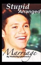 Stupid Arranged Marriage - A One Direction Fan Fiction (Editing) by NiallIsMyLifeForever