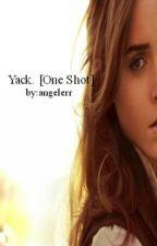 Yack [One Shot] by angelerr