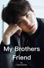 My Brothers Friend |Yoonmin| by JisoosOnlyHoe