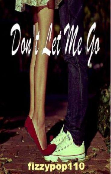 Don't Let Me Go (A 1D Fanfic) by fizzypop110
