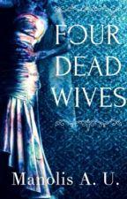 Four Dead Wives by Manolis_AU