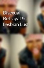 Bisexual Betrayal & Lesbian Lust by DaniNcole