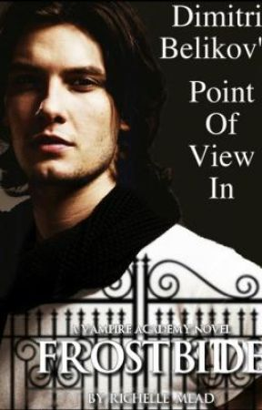 Dimitri's Point of View in Frostbite (Vampire Academy) (Book 2) by LittleDhampir18