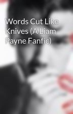 Words Cut Like Knives (A Liam Payne Fanfic) by liamschic