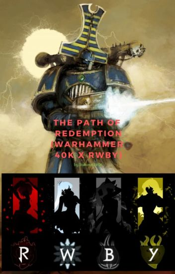 The Path of Redemption(Warhammer 40K X RWBY) - liukwan2406 ...Warhammer 40k Chaos Gods Fanfiction