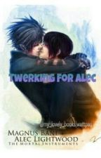 Twerking for Alec - A Short Malec Fanfiction by my_lovely_books