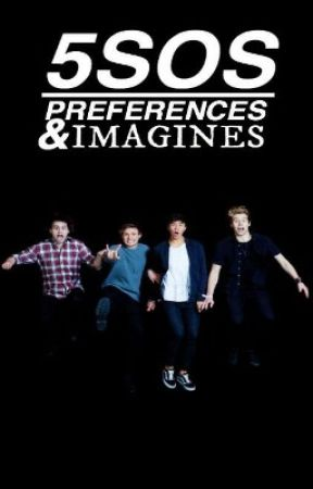 5 Seconds Of Summer Preferences Imagines