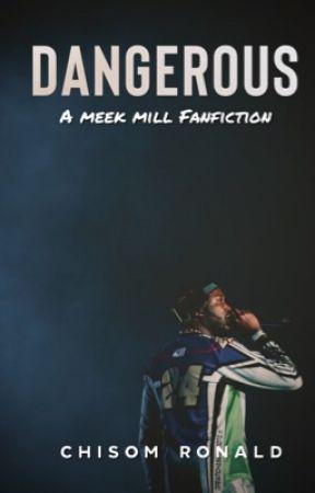 DANGEROUS (A Meek Mill Fanfiction) by Chisom___