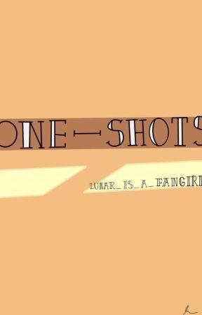 One Shots! by FanGirlz22