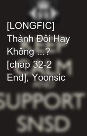 Đọc Truyện [LONGFIC] Thành Đôi Hay Không ...? [chap 32-2 End], Yoonsic - Yoonsic_in_my_mind