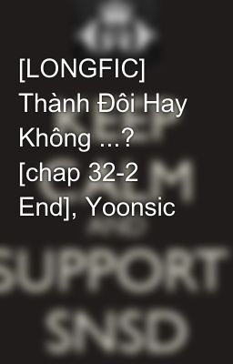 [LONGFIC] Thành Đôi Hay Không ...? [chap 32-2 End], Yoonsic