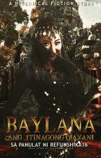 BAYLANA: ANG ITINAGONG BAYANI by MhySanMiguel