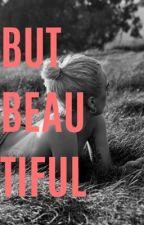 But, Beautiful | BOOK III by starliexo
