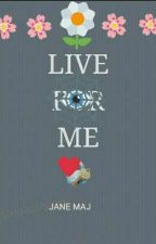 LIVE FOR ME by poppylanelman