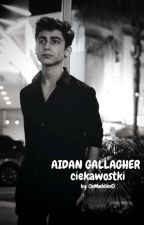 AIDAN GALLAGHER ciekawostki by MadelaineWhite