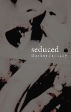 Seduced | #2 ✓ by DarkerFantasy