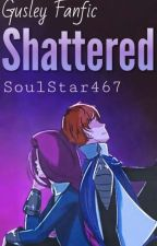 Shattered - A GusLey Fanfiction by SoulStar467
