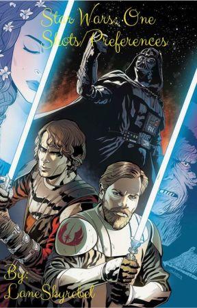 Star Wars: One Shots/Preferences by LaneSkyrebel