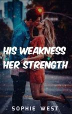 His Weakness, Her Strength (Paused) by themafiasprincess