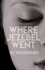 Where Jezebel Went   ✔ by wigglysubu