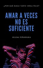 Amar a veces no es suficiente by TroubleMakerLove
