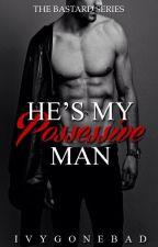 He's My Possessive Man [Major Editing] by IvyGoneBad