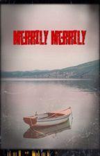 Merrily, Merrily by ur_fav_browo
