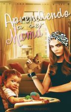 Aprendiendo a ser mamá by Imaunicorn003