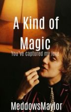 A Kind of Magic [Previously No One But You] (Roger Taylor- Sequel to Save Me)  by MeddowsMaylor