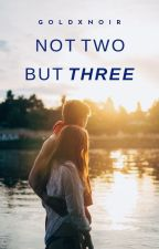 Not Two But Three by goldxnoir