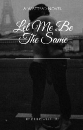 Let Me Be The Same  by bittersweetlou