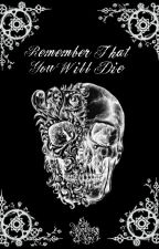 Remember That You Will Die by FinneganDangerRamos