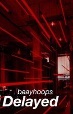 Delayed by baayhoops