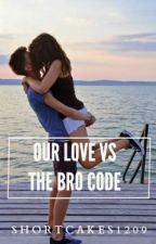 Our Love vs. The Bro Code [ON HOLD] by Shortcakes1209