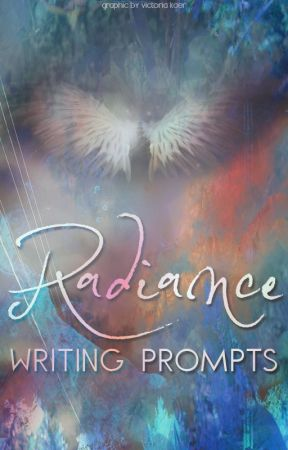 Radiance Writing Prompts by etherealcontests