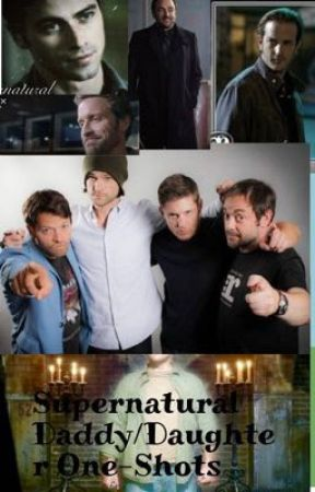 Supernatural Daddy/Daughter One-shots - Chuck (Oh Brothers