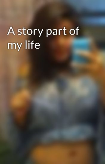 a story part of my life astridx33 wattpad