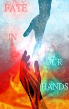 Fate In Our Hands by LiliandSnowC