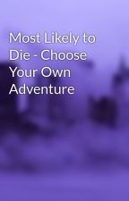 Most Likely to Die - Choose Your Own Adventure by lilygrace1305