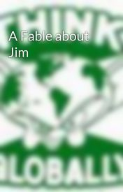 A Fable about Jim by The_Brain
