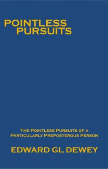 The Pointless Pursuits of a Particularly Preposterous Person by EDewey