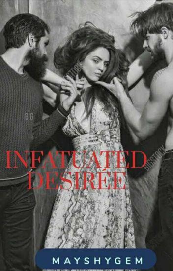Infatuated Desirée