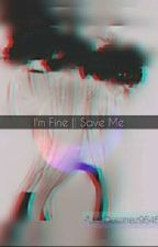 I'm Fine || Save Me by ReelMay95