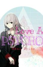 Love A Psycho || Yandere Male x Reader by Akasyi