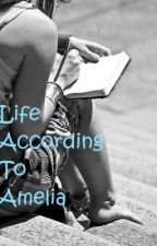 Life According to Amelia - COMPLETED (*EDITING*) by RubyMadigan