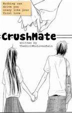 CrushMate [COMPLETED] by TheGirlWhoLovesRain
