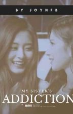 MY SISTER'S ADDICTION || SATZU ✔ by Joynfb