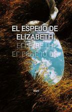 EL ESPEJO DE ELIZABETH by Itati_20
